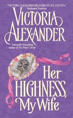 Александер Виктория - Ее высочество, моя жена