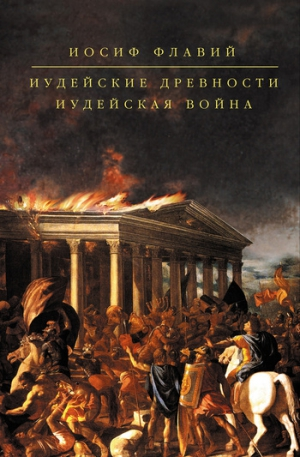 Флавий Иосиф - Иудейские древности. Иудейская война (сборник)