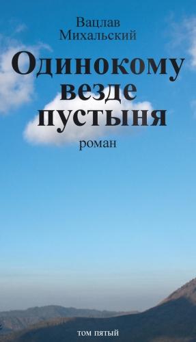 Михальский Вацлав - Собрание сочинений в десяти томах. Том пятый. Одинокому везде пустыня